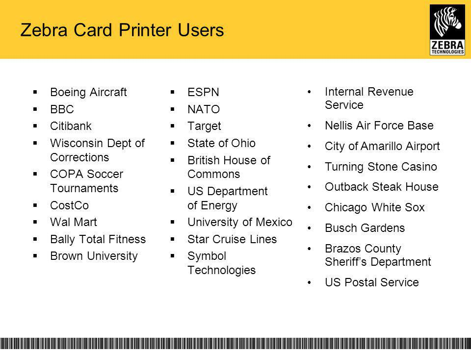 Zebra Card Printer Users Boeing Aircraft BBC Citibank Wisconsin Dept of Corrections COPA Soccer Tournaments CostCo Wal Mart Bally Total Fitness Brown