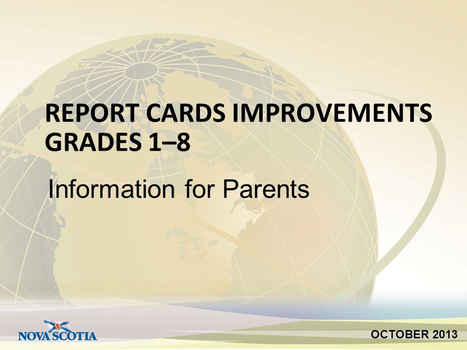 REPORT CARDS IMPROVEMENTS GRADES 1–8 Information for Parents OCTOBER 2013