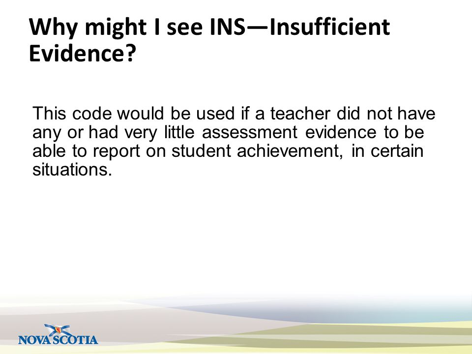 Why might I see INSInsufficient Evidence? This code would be used if a teacher did not have any or had very little assessment evidence to be able to r