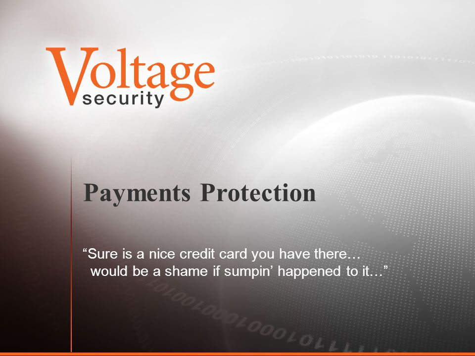 Payments Protection Sure is a nice credit card you have there… would be a shame if sumpin happened to it…
