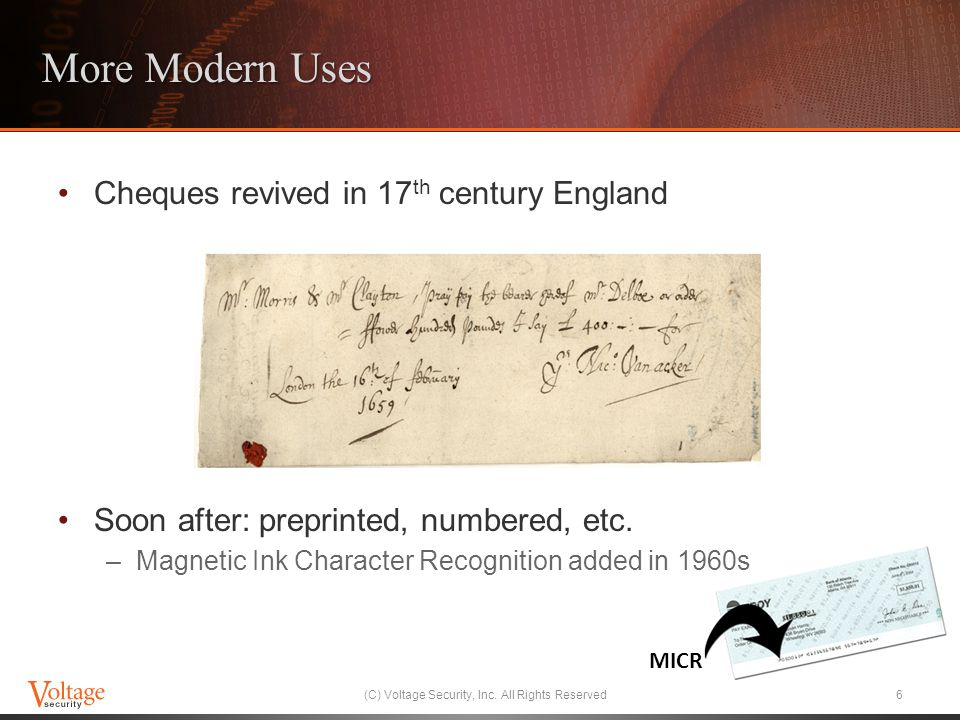 More Modern Uses Cheques revived in 17 th century England Soon after: preprinted, numbered, etc.