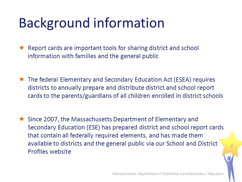 Background information Report cards are important tools for sharing district and school information with families and the general public The federal E