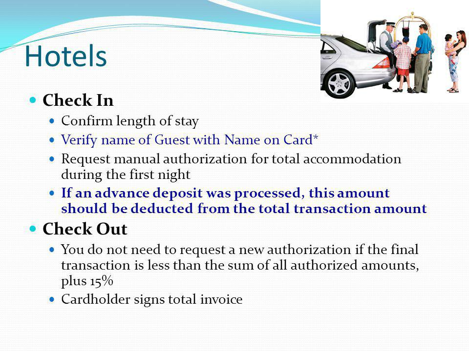 Hotels Check In Confirm length of stay Verify name of Guest with Name on Card* Request manual authorization for total accommodation during the first n