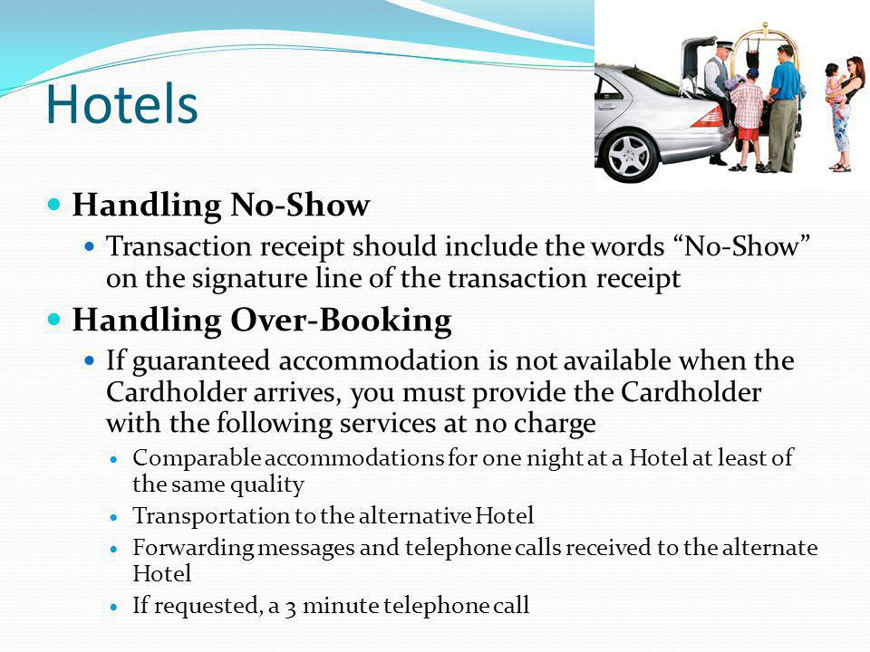 Hotels Handling No-Show Transaction receipt should include the words No-Show on the signature line of the transaction receipt Handling Over-Booking If