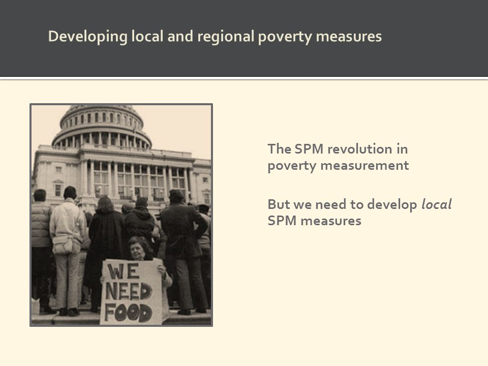 The SPM revolution in poverty measurement But we need to develop local SPM measures