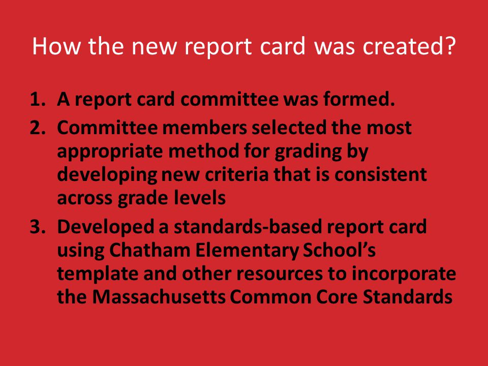 How the new report card was created? 1.A report card committee was formed. 2.Committee members selected the most appropriate method for grading by dev