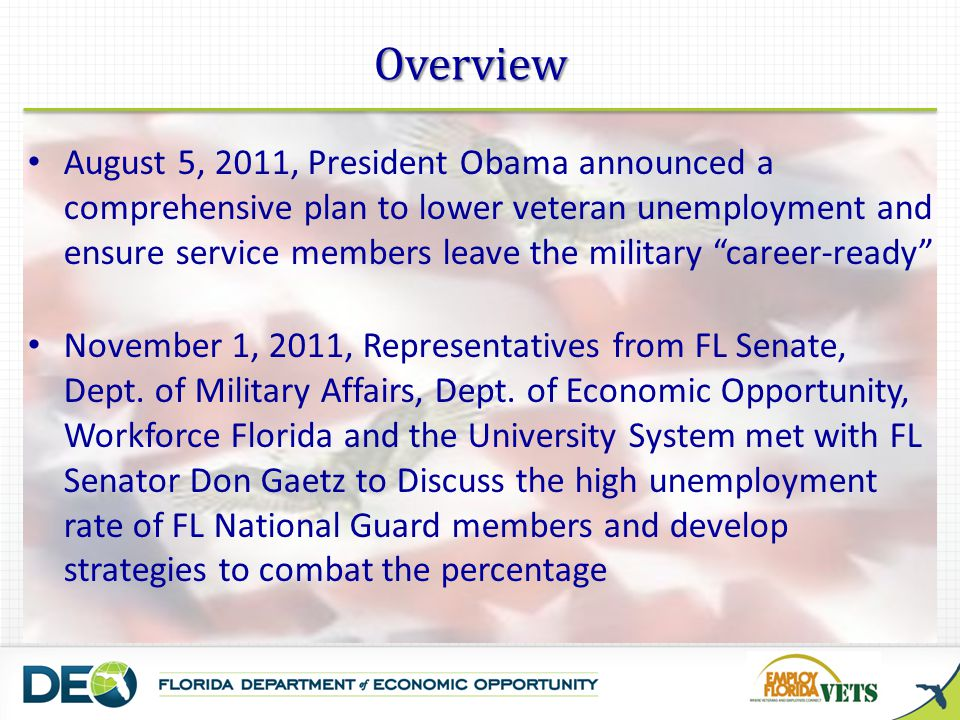 August 5, 2011, President Obama announced a comprehensive plan to lower veteran unemployment and ensure service members leave the military career-ready November 1, 2011, Representatives from FL Senate, Dept.