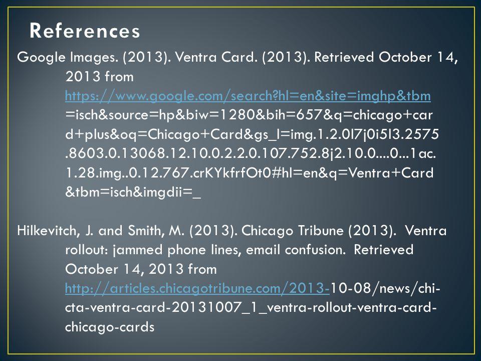 Google Images. (2013). Ventra Card. (2013). Retrieved October 14, 2013 from https://www.google.com/search?hl=en&site=imghp&tbm =isch&source=hp&biw=128