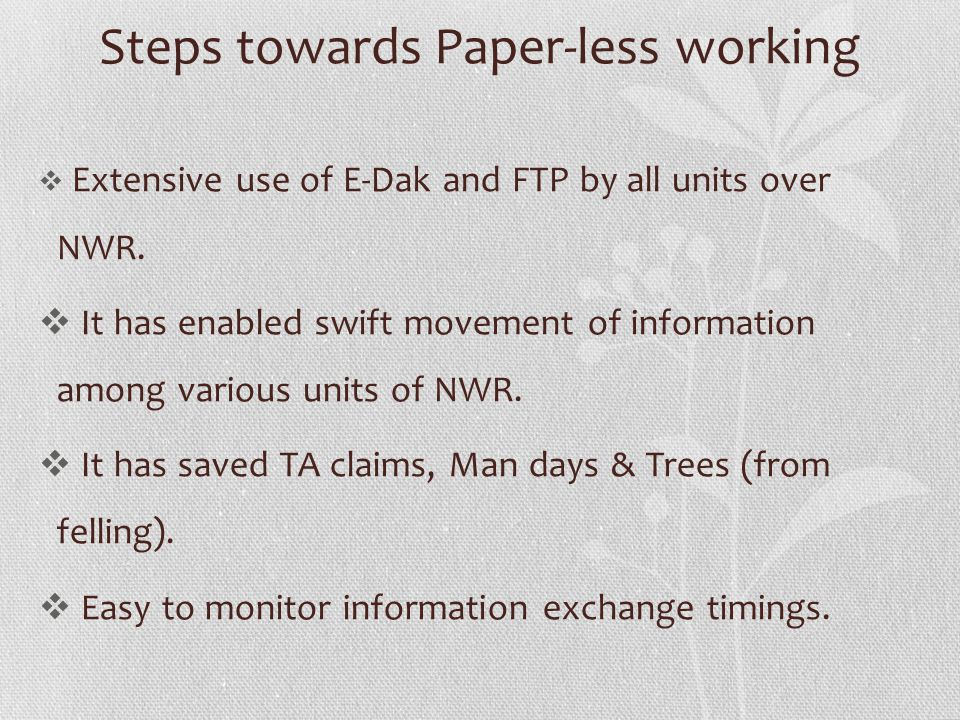 Steps towards Paper-less working Extensive use of E-Dak and FTP by all units over NWR. It has enabled swift movement of information among various unit