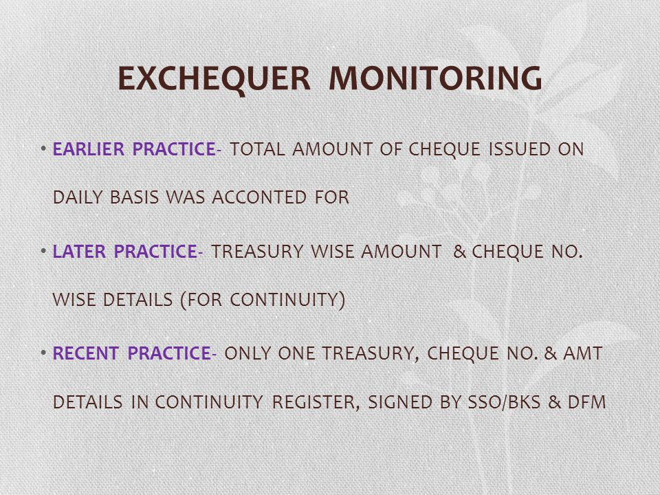 EXCHEQUER MONITORING EARLIER PRACTICE- TOTAL AMOUNT OF CHEQUE ISSUED ON DAILY BASIS WAS ACCONTED FOR LATER PRACTICE- TREASURY WISE AMOUNT & CHEQUE NO.