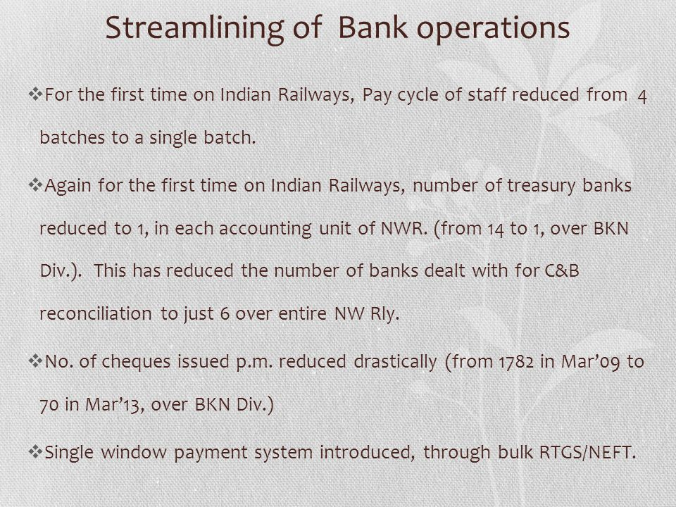 Streamlining of Bank operations For the first time on Indian Railways, Pay cycle of staff reduced from 4 batches to a single batch. Again for the firs