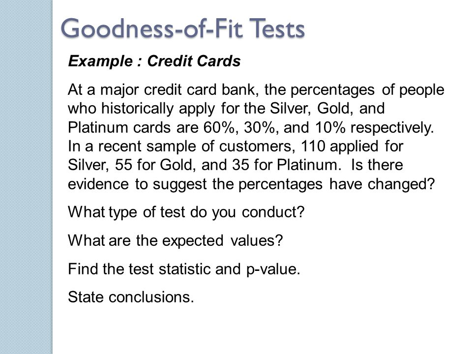 Example : Credit Cards At a major credit card bank, the percentages of people who historically apply for the Silver, Gold, and Platinum cards are 60%,