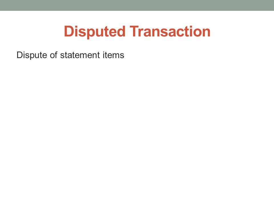 Disputed Transaction Dispute of statement items