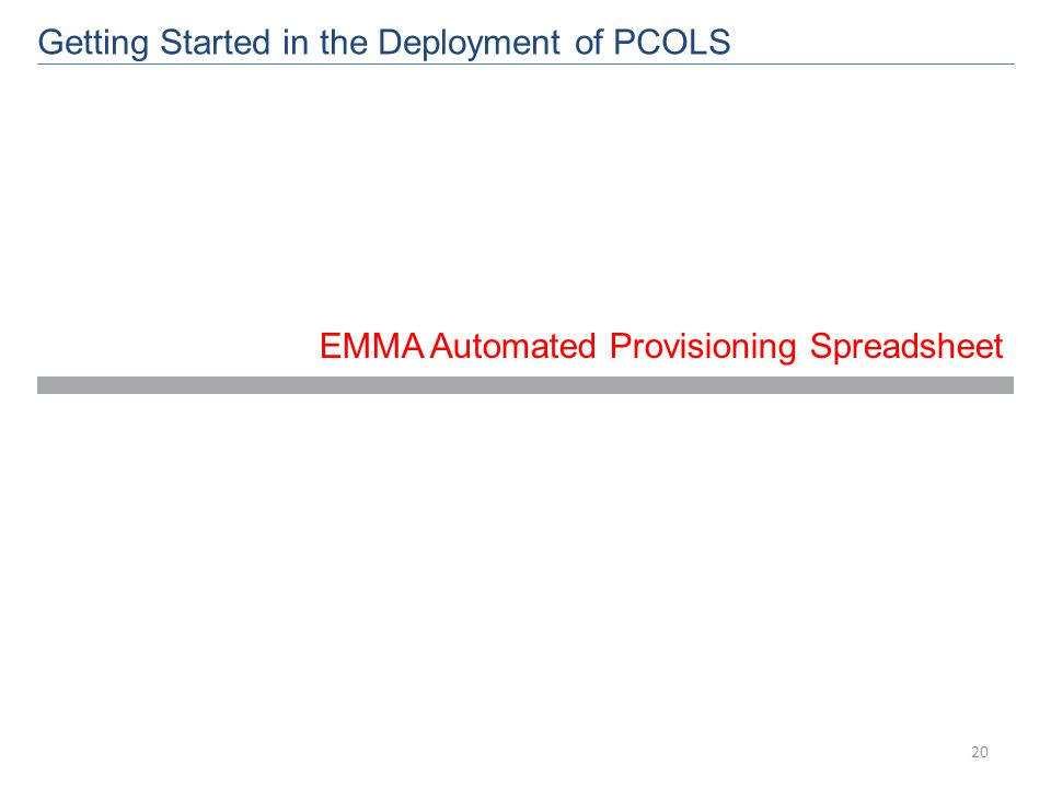 EMMA Automated Provisioning Spreadsheet Getting Started in the Deployment of PCOLS 20