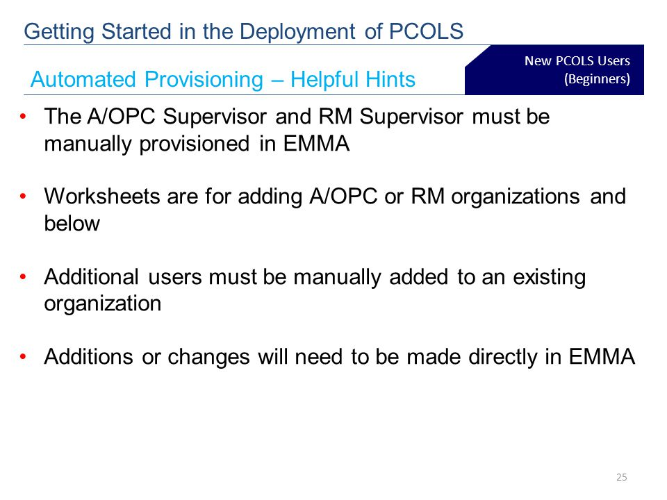 New PCOLS Users (Beginners) Getting Started in the Deployment of PCOLS Automated Provisioning – Helpful Hints The A/OPC Supervisor and RM Supervisor m