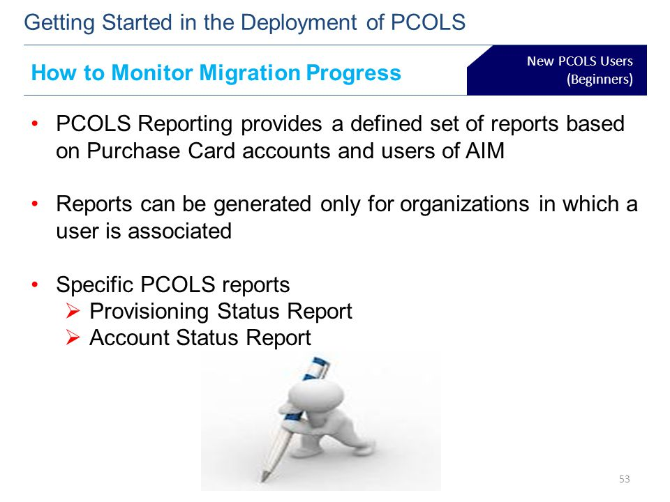 New PCOLS Users (Beginners) Getting Started in the Deployment of PCOLS How to Monitor Migration Progress PCOLS Reporting provides a defined set of rep