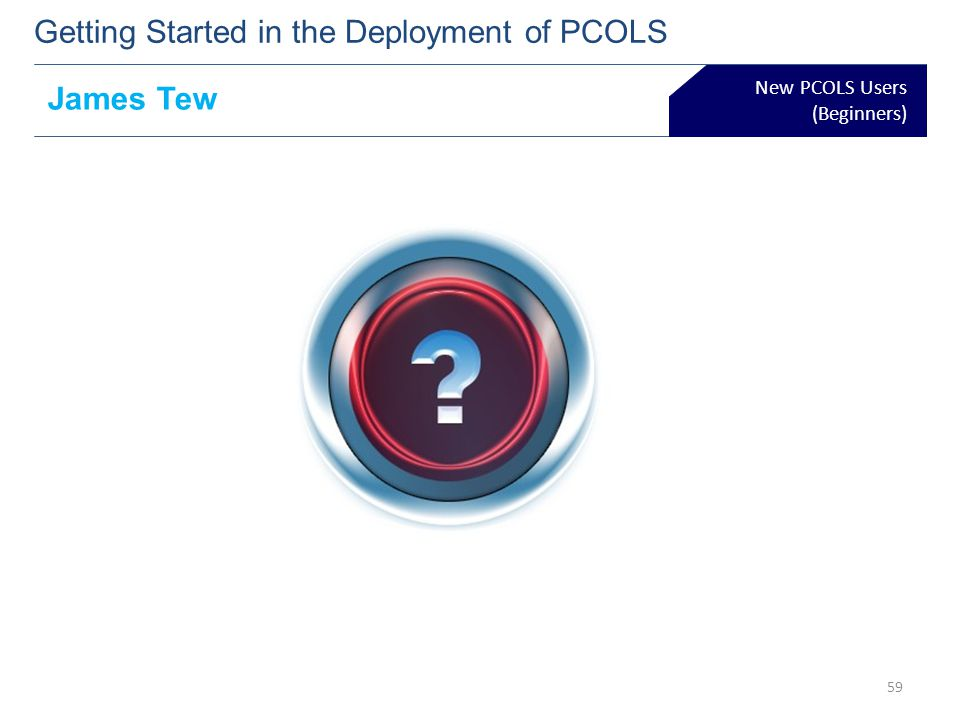 New PCOLS Users (Beginners) Getting Started in the Deployment of PCOLS James Tew 59