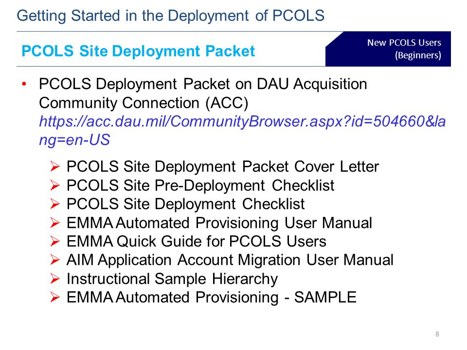 New PCOLS Users (Beginners) Getting Started in the Deployment of PCOLS 8 PCOLS Site Deployment Packet PCOLS Deployment Packet on DAU Acquisition Commu
