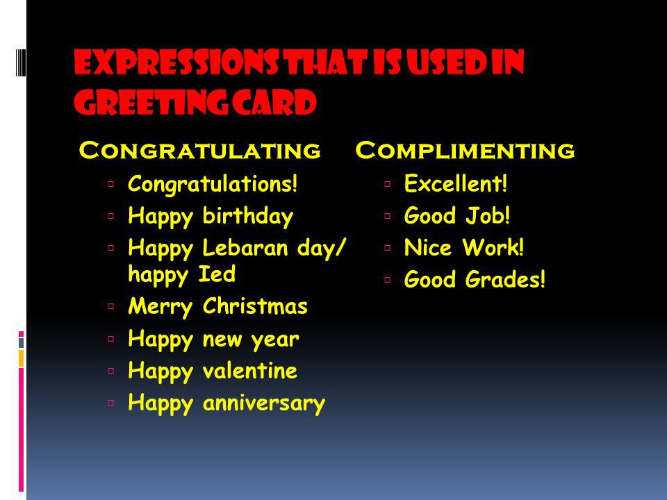 Expressions that is used in greeting card Congratulating Congratulations! Happy birthday Happy Lebaran day/ happy Ied Merry Christmas Happy new year H