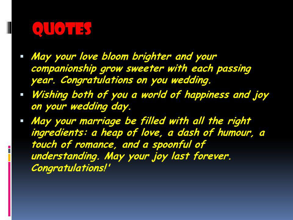 Quotes May your love bloom brighter and your companionship grow sweeter with each passing year. Congratulations on you wedding. Wishing both of you a