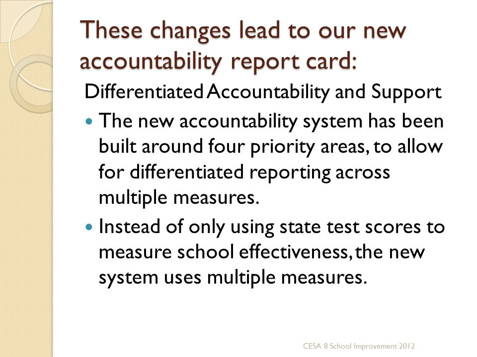 These changes lead to our new accountability report card: Differentiated Accountability and Support The new accountability system has been built aroun