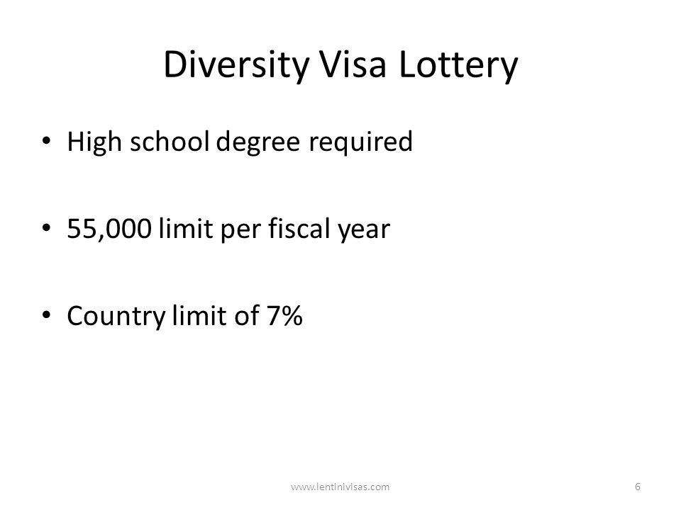 Diversity Visa Lottery High school degree required 55,000 limit per fiscal year Country limit of 7% www.lentinivisas.com6
