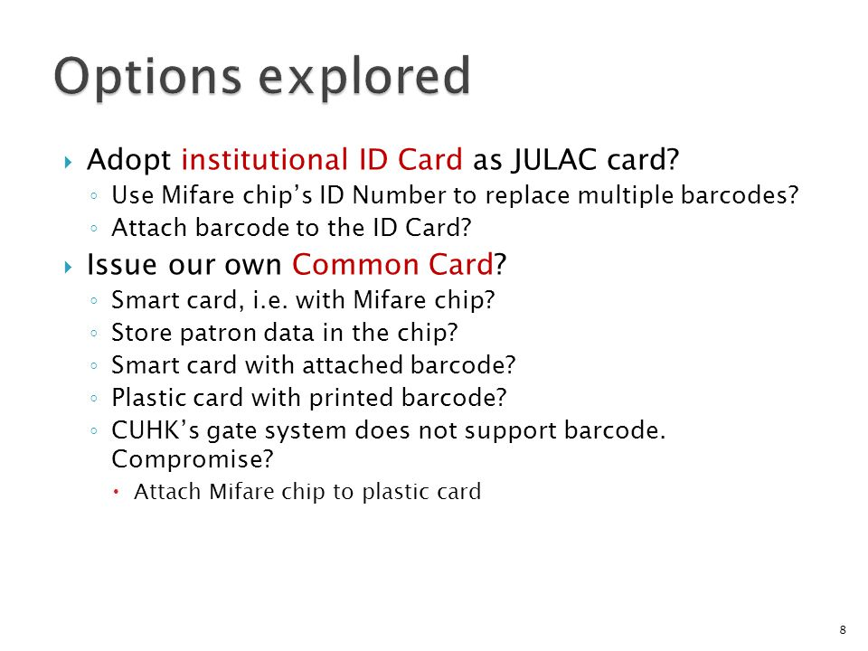 Adopt institutional ID Card as JULAC card. Use Mifare chips ID Number to replace multiple barcodes.