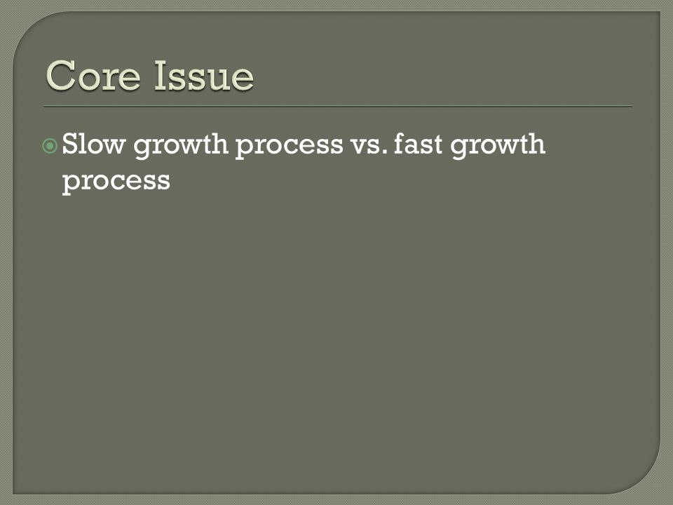 Slow growth process vs. fast growth process