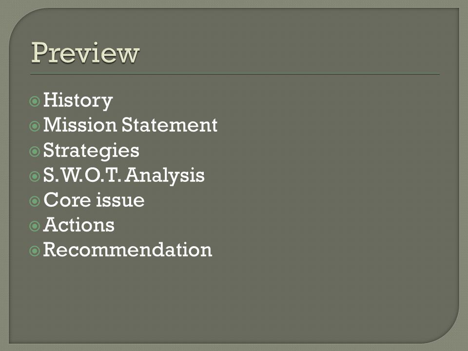 History Mission Statement Strategies S.W.O.T. Analysis Core issue Actions Recommendation