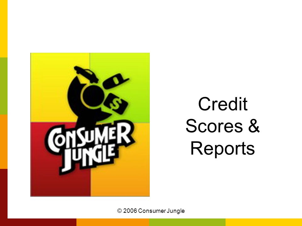 © 2006 Consumer Jungle Why Credit is Important FICO or credit score: Credit Card Issuers & Lenders –Determine APR Auto Insurers – Determine Premium Employers – Are you a worthy hire.