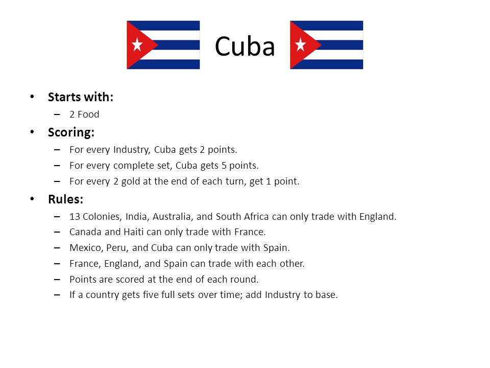 Cuba Starts with: – 2 Food Scoring: – For every Industry, Cuba gets 2 points. – For every complete set, Cuba gets 5 points. – For every 2 gold at the