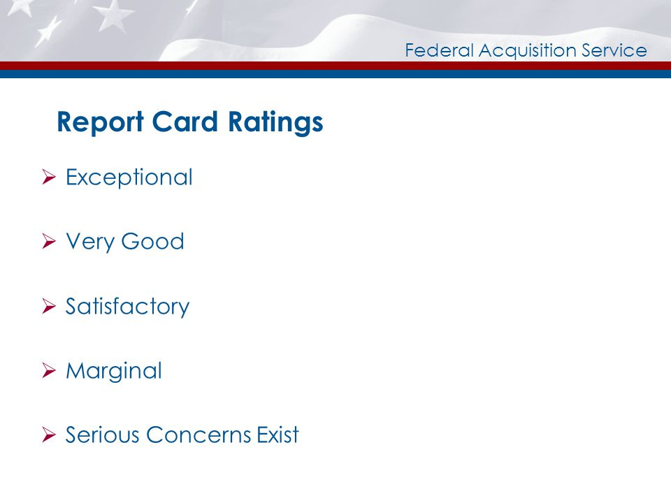 Federal Acquisition Service Report Card Ratings Exceptional Very Good Satisfactory Marginal Serious Concerns Exist