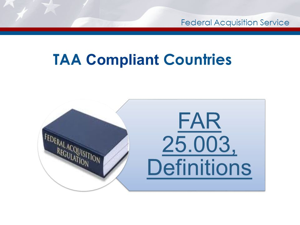 Federal Acquisition Service TAA Compliant Countries FAR 25.003, Definitions