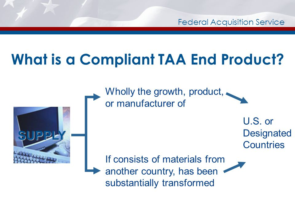 Federal Acquisition Service What is a Compliant TAA End Product.