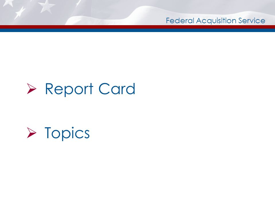 Federal Acquisition Service Report Card Topics