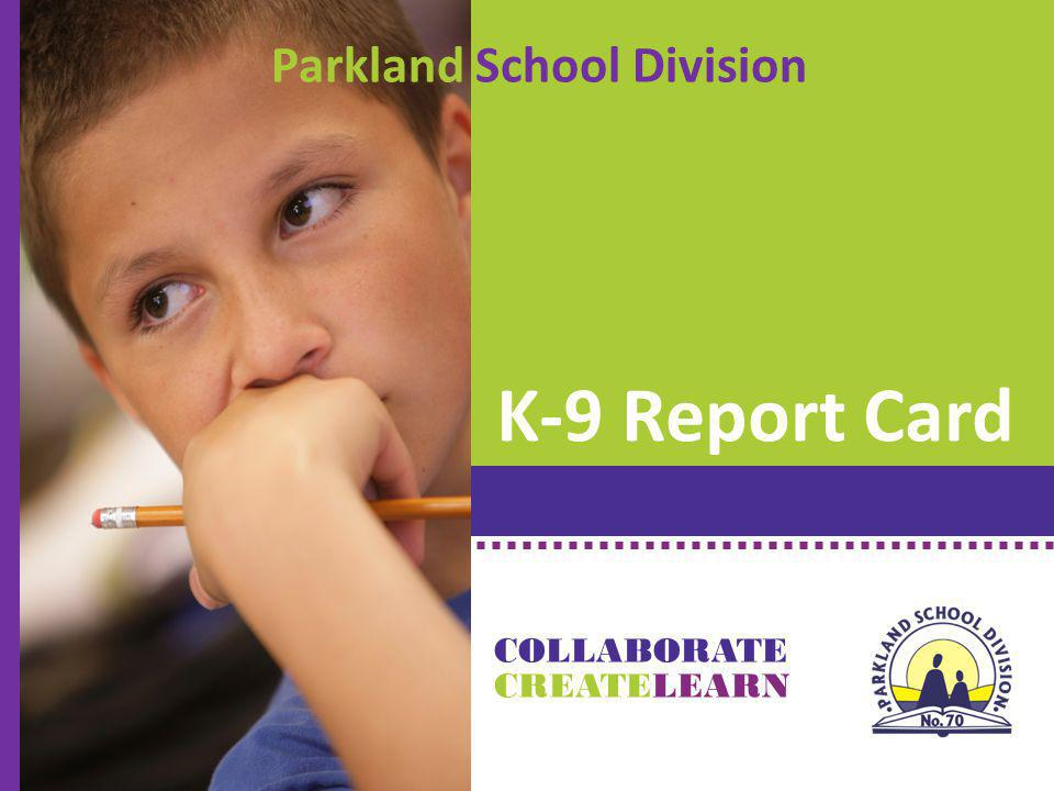 K-9 Report Card CREATE COLLABORATE LEARN Parkland School Division