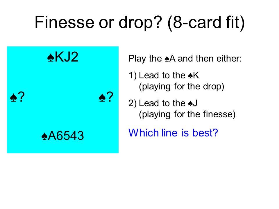 Finesse or drop. (8-card fit) KJ2 .