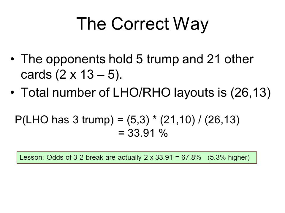 The Correct Way The opponents hold 5 trump and 21 other cards (2 x 13 – 5).