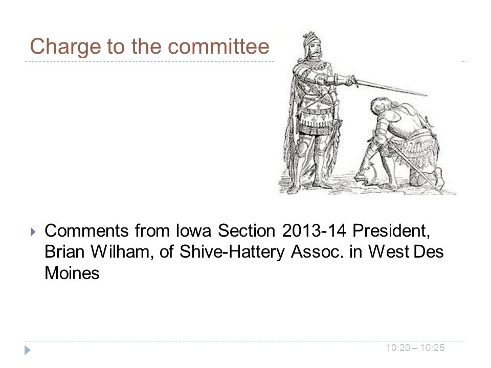 Charge to the committee Comments from Iowa Section 2013-14 President, Brian Wilham, of Shive-Hattery Assoc.