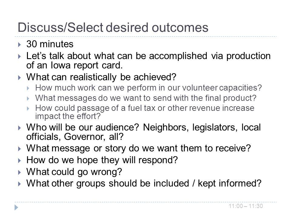 Discuss/Select desired outcomes 30 minutes Lets talk about what can be accomplished via production of an Iowa report card.