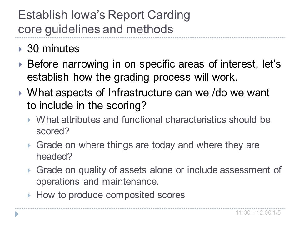 Establish Iowas Report Carding core guidelines and methods 30 minutes Before narrowing in on specific areas of interest, lets establish how the grading process will work.