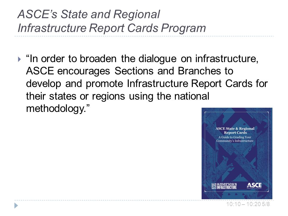 ASCEs State and Regional Infrastructure Report Cards Program In order to broaden the dialogue on infrastructure, ASCE encourages Sections and Branches to develop and promote Infrastructure Report Cards for their states or regions using the national methodology.