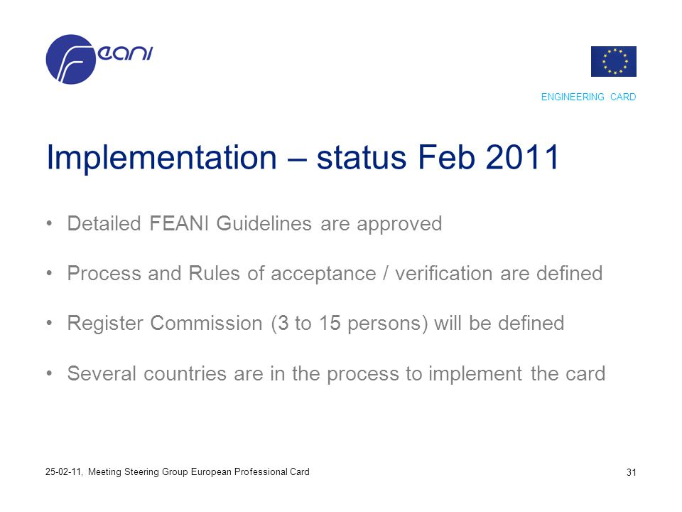 Implementation – status Feb 2011 Detailed FEANI Guidelines are approved Process and Rules of acceptance / verification are defined Register Commission