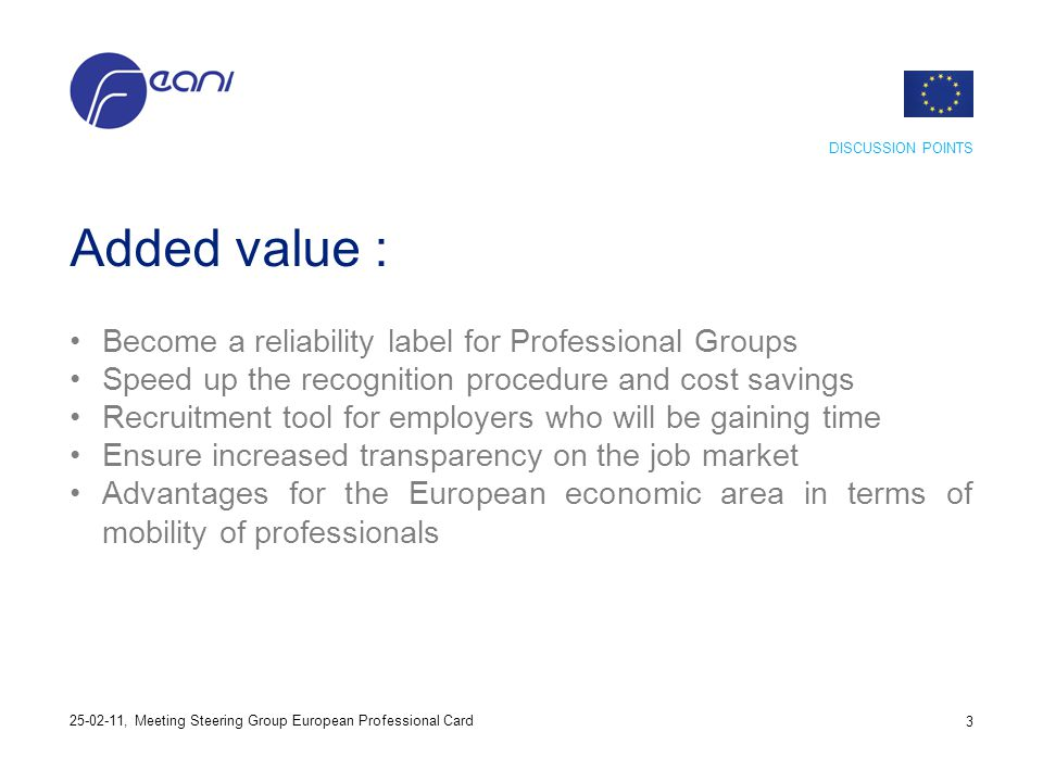 Added value : Become a reliability label for Professional Groups Speed up the recognition procedure and cost savings Recruitment tool for employers wh