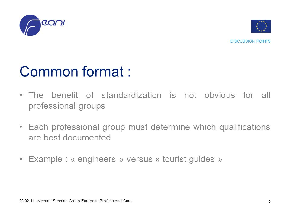 Common format : The benefit of standardization is not obvious for all professional groups Each professional group must determine which qualifications
