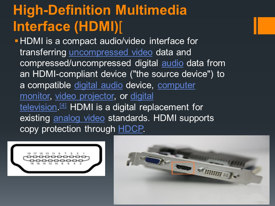 High-Definition Multimedia Interface (HDMI)[ HDMI is a compact audio/video interface for transferring uncompressed video data and compressed/uncompres