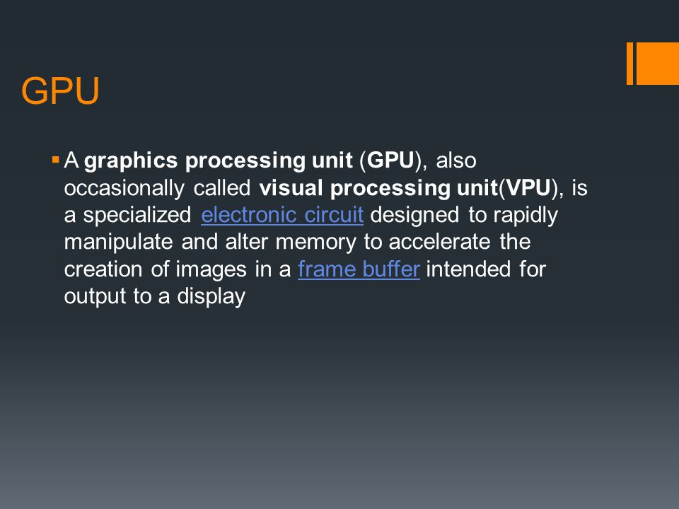 GPU A graphics processing unit (GPU), also occasionally called visual processing unit(VPU), is a specialized electronic circuit designed to rapidly ma