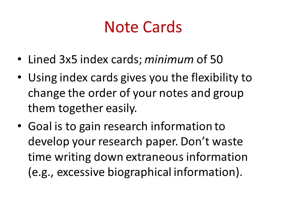 Note Cards Lined 3x5 index cards; minimum of 50 Using index cards gives you the flexibility to change the order of your notes and group them together