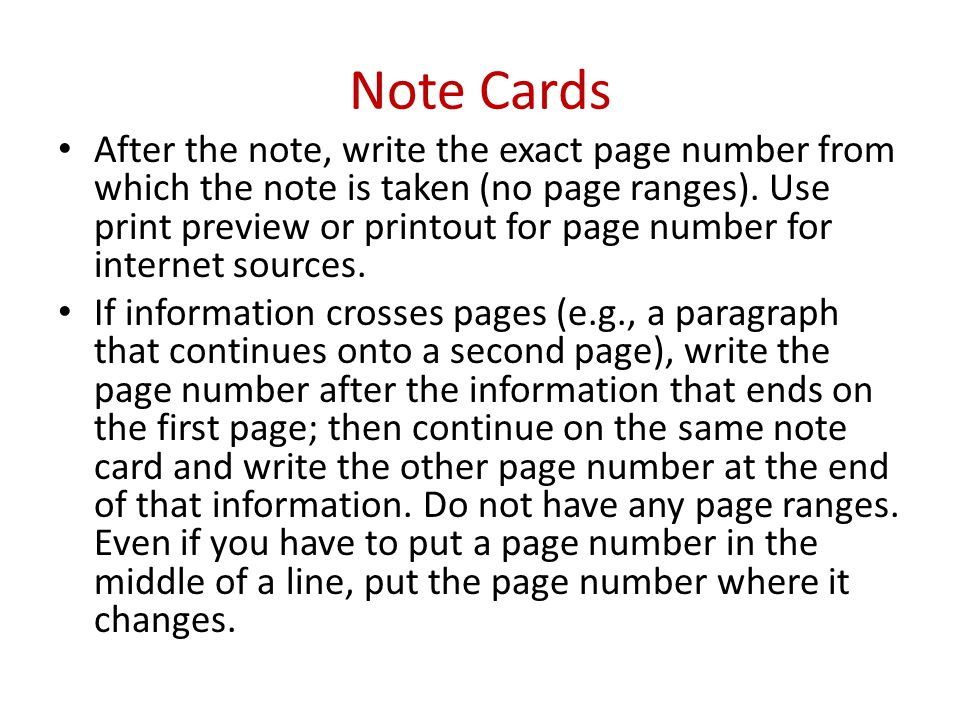 Note Cards After the note, write the exact page number from which the note is taken (no page ranges). Use print preview or printout for page number fo