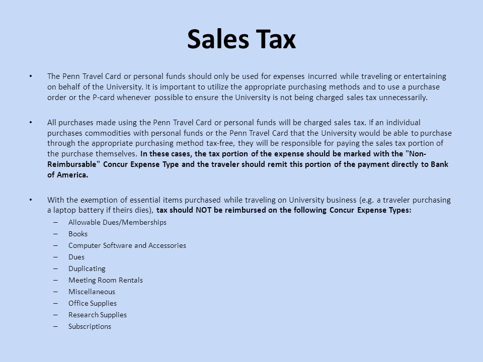 Sales Tax The Penn Travel Card or personal funds should only be used for expenses incurred while traveling or entertaining on behalf of the University